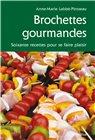 Brochettes Gourmandes, 60 recettes pour se faire plaisir.